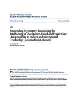 Suspending Sovereignty: Reassessing the Interlocking of Occupation, Failed and Fragile State , Responsiblity to Protect, and International Trusteeship (Lessons from Lebanon)